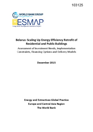 Belarus – Scaling up energy efficiency retrofit of residential and public buildings : assessment of investment needs, implementation constraints, financing options, and delivery models